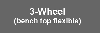 3-Wheel (Bench Top Flexible)