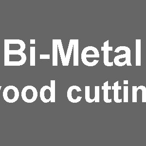 Bi-Metal (Wood Cutting)